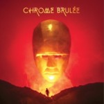 Chrome Brulée - Chrome Brulée